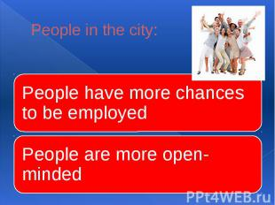 People in the city:People have more chances to be employed People are more open-