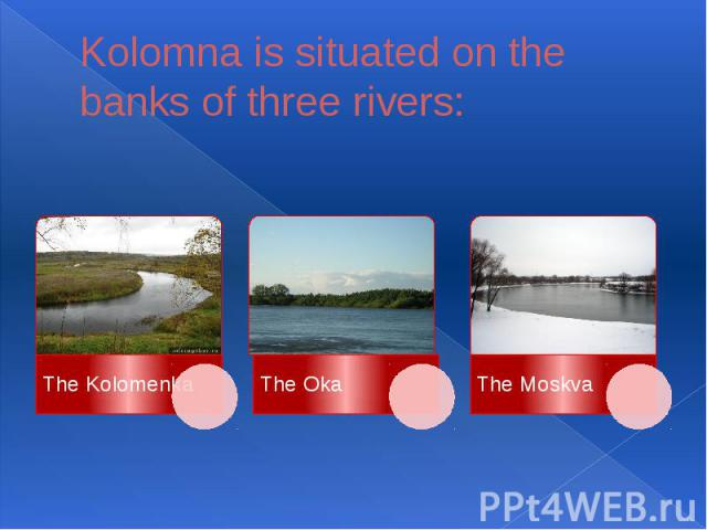 Kolomna is situated on the banks of three rivers: