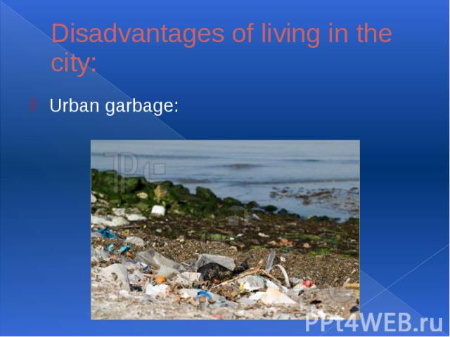 Disadvantages of living in the city:Urban garbage: