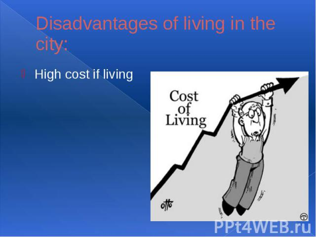 Disadvantages of living in the city:High cost if living