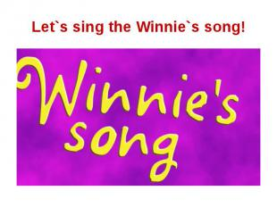 Let`s sing the Winnie`s song!