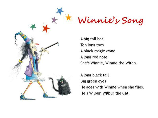 Winnie's SongA big tall hatTen long toesA black magic wandA long red noseShe's Winnie, Winnie the Witch.A long black tailBig green eyesHe goes with Winnie when she flies.He's Wilbur, Wilbur the Cat.