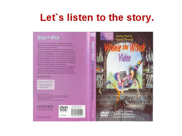 Let`s listen to the story.