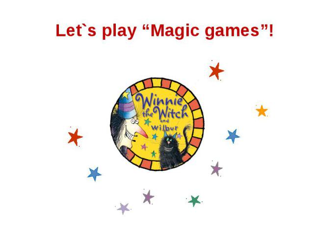 """Let`s play """"Magic games""""!"""