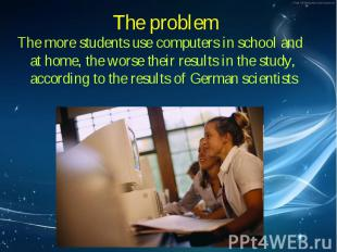 The more students use computers in school and at home, the worse their results i