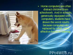 Home computers are often distract children from schoolwork. And in schools, gene