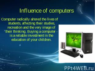 Computer radically altered the lives of students, affecting their studies, recre