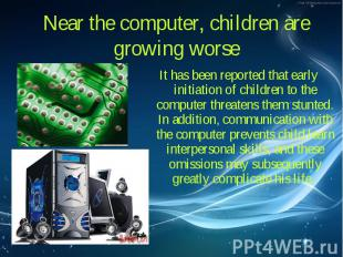 It has been reported that early initiation of children to the computer threatens