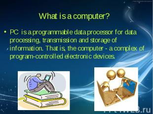 PC is a programmable data processor for data processing, transmission and storag
