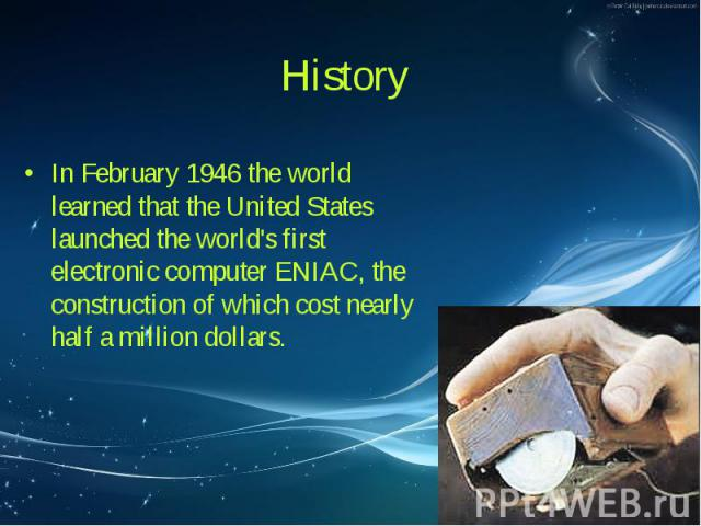 In February 1946 the world learned that the United States launched the world's first electronic computer ENIAC, the construction of which cost nearly half a million dollars. In February 1946 the world learned that the United States launched the worl…