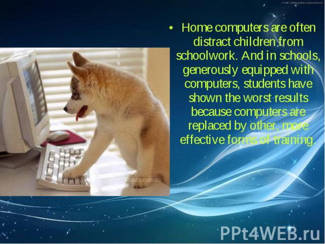 Home computers are often distract children from schoolwork. And in schools, generously equipped with computers, students have shown the worst results because computers are replaced by other, more effective forms of training. Home computers are often…