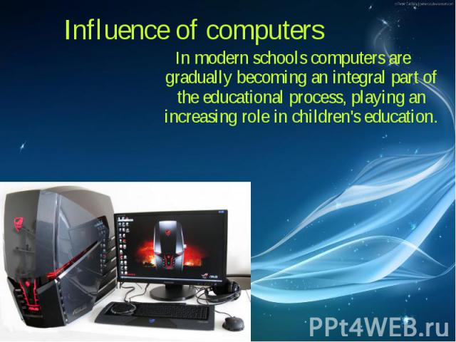 In modern schools computers are gradually becoming an integral part of the educational process, playing an increasing role in children's education. In modern schools computers are gradually becoming an integral part of the educational process, playi…