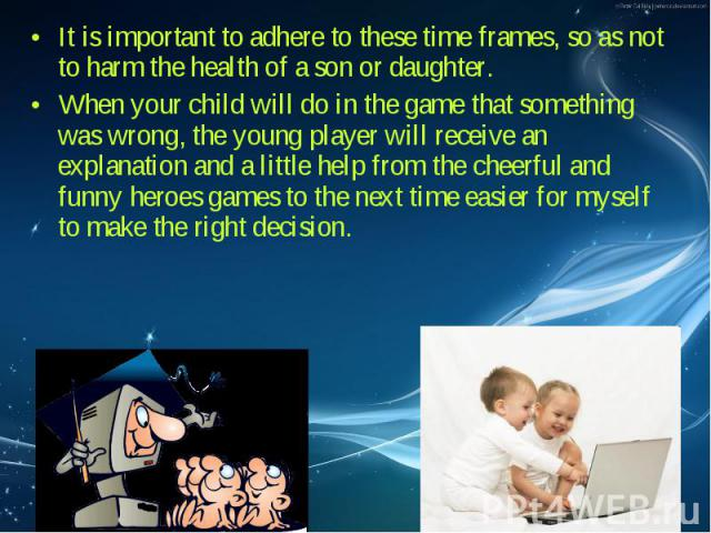 It is important to adhere to these time frames, so as not to harm the health of a son or daughter. It is important to adhere to these time frames, so as not to harm the health of a son or daughter. When your child will do in the game that something …