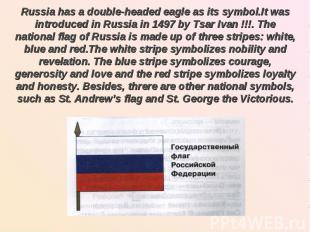 Russia has a double-headed eagle as its symbol.It was introduced in Russia in 14