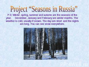 "Project ""Seasons in Russia"" P.3: Winter, spring, summer and autumn are the seaso"