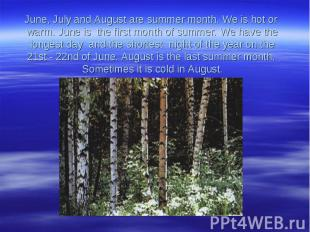June, July and August are summer month. We is hot or warm. June is the first mon