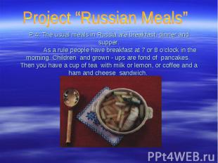 "Project ""Russian Meals"" P 4: The usual meals in Russia are breakfast, dinner and"