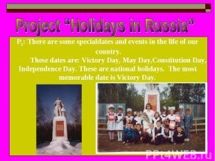 "Project ""Holidays in Russia"" P5: There are some specialdates and events in the l"