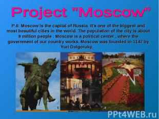 "Project ""Moscow"" P.6: Moscow is the capital of Russia. It's one of the biggest a"