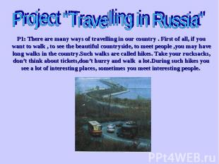 "Project ""Travelling in Russia"" P1: There are many ways of travelling in our coun"