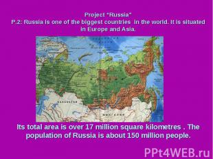 "Project ""Russia"" P.2: Russia is one of the biggest countries in the world. It is"