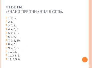 Ответы. «Знаки препинания в СПП». 1. 7, 8. 2. 5. 3. 7, 8. 4. 4, 6, 8. 5. 2, 7, 8