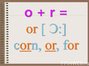 o + r = or [ Ͻ:] corn, or, for