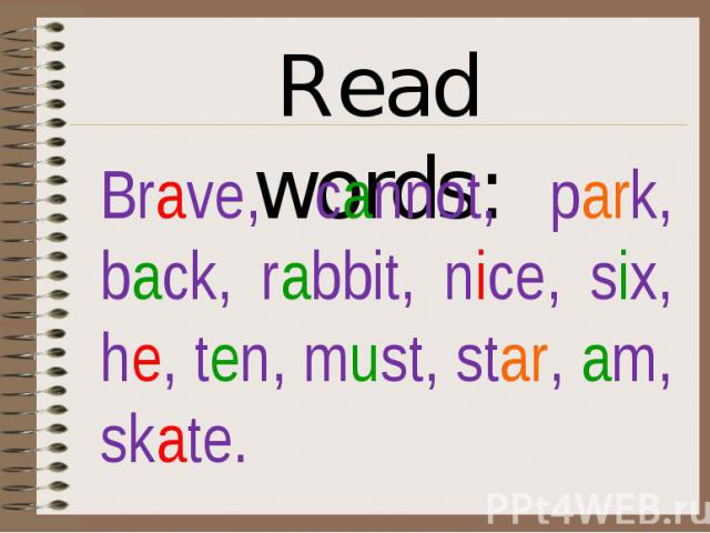 Read words: Brave, cannot, park, back, rabbit, nice, six, he, ten, must, star, am, skate.