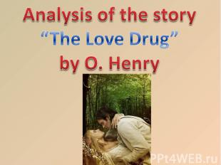 "Analysis of the story ""The love drug"" by O. Henry"