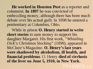 He worked in Houston Post as a reporter and columnist. In 1897 he was convicted