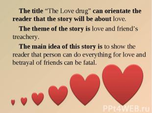 "The title ""The Love drug"" can orientate the reader that the story will be about"