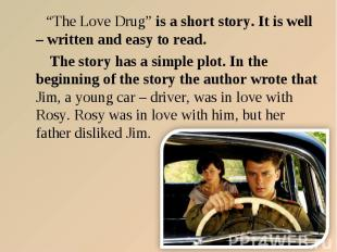 """The Love Drug"" is a short story. It is well – written and easy to read. The sto"