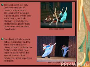 Classical ballet, not only uses eversion foot to create a unique dance. Classica