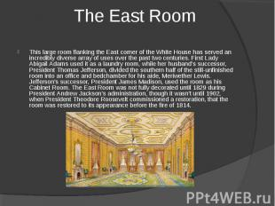 The East Room This large room flanking the East corner of the White House has se