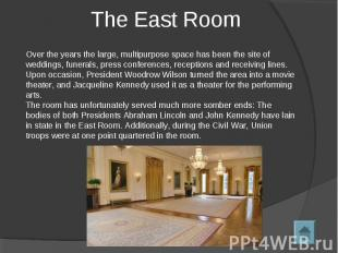 The East Room Over the years the large, multipurpose space has been the site of