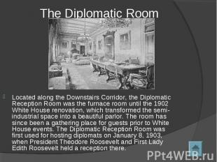 The Diplomatic Room Located along the Downstairs Corridor, the Diplomatic Recept