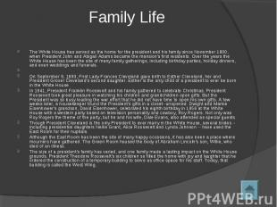 Family Life The White House has served as the home for the president and his fam