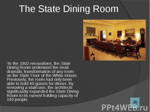 The State Dining Room In the 1902 renovations, the State Dining Room underwent t
