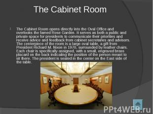 The Cabinet Room The Cabinet Room opens directly into the Oval Office and overlo
