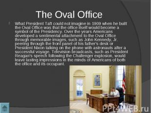 The Oval OfficeWhat President Taft could not imagine in 1909 when he built the O