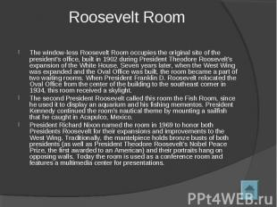 Roosevelt Room The window-less Roosevelt Room occupies the original site of the