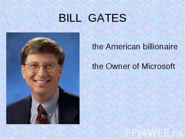 BILL GATES the American billionaire the Owner of Microsoft