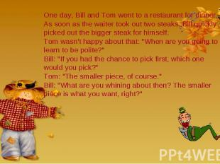One day, Bill and Tom went to a restaurant for dinner. As soon as the waiter too