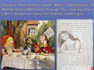 Carroll's most famous book, Alice's Adventures in Wonderland (1865) and Through