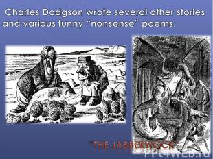 """Charles Dodgson wrote several other stories and various funny """"nonsense"""" poems."""