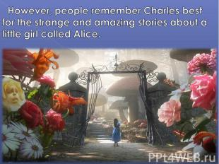 However, people remember Charles best for the strange and amazing stories about