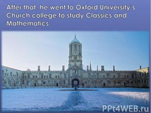 After that, he went to Oxford University's Church college to study Classics and