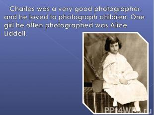 Charles was a very good photographer, and he loved to photograph children. One g