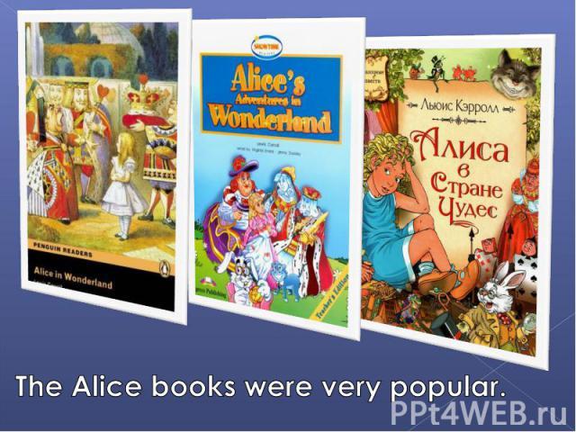 The Alice books were very popular.
