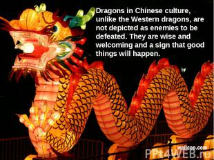 Dragons in Chinese culture, unlike the Western dragons, are not depicted as enem